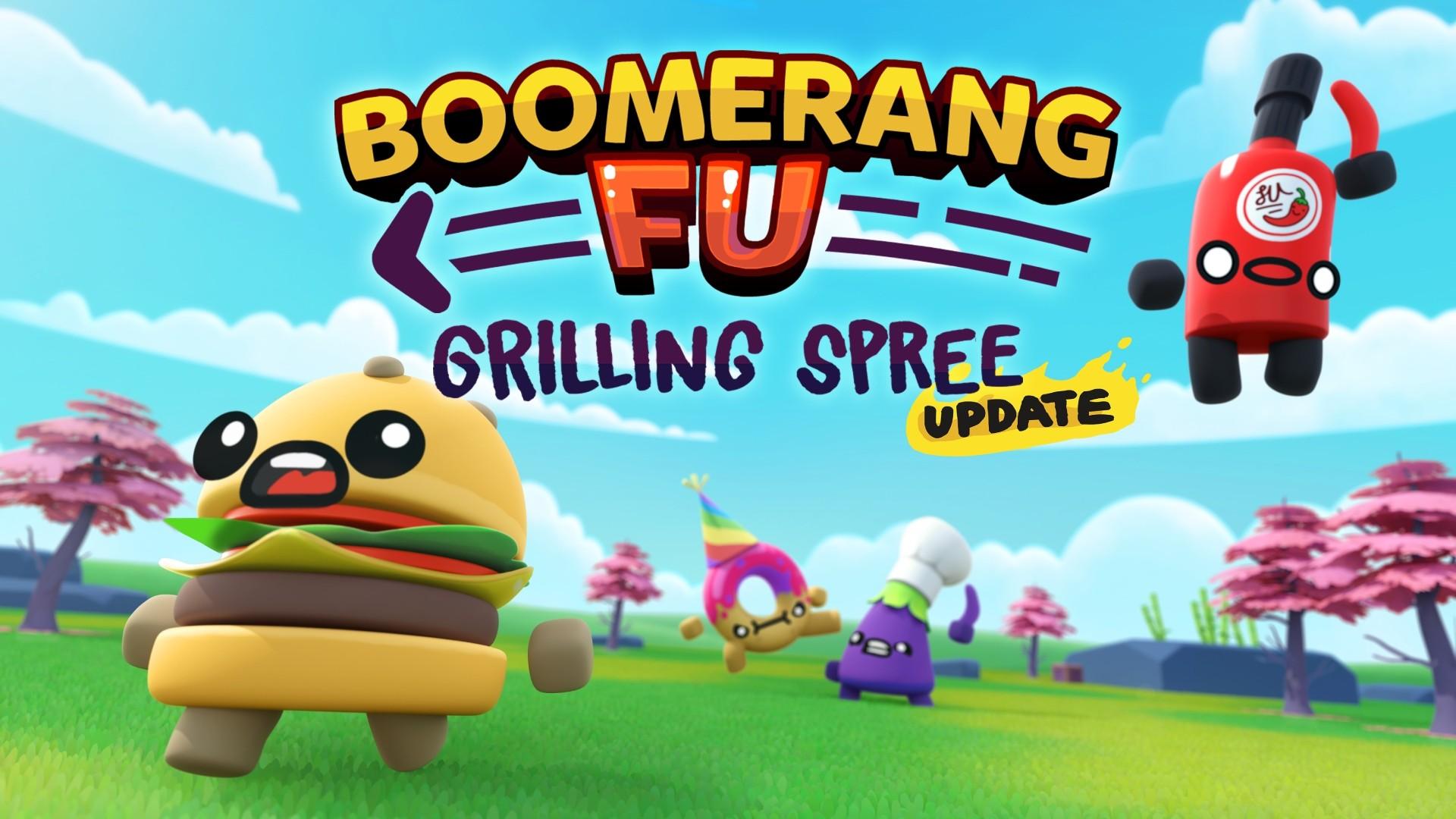 Boomerang Fu: Grilling Spree Update